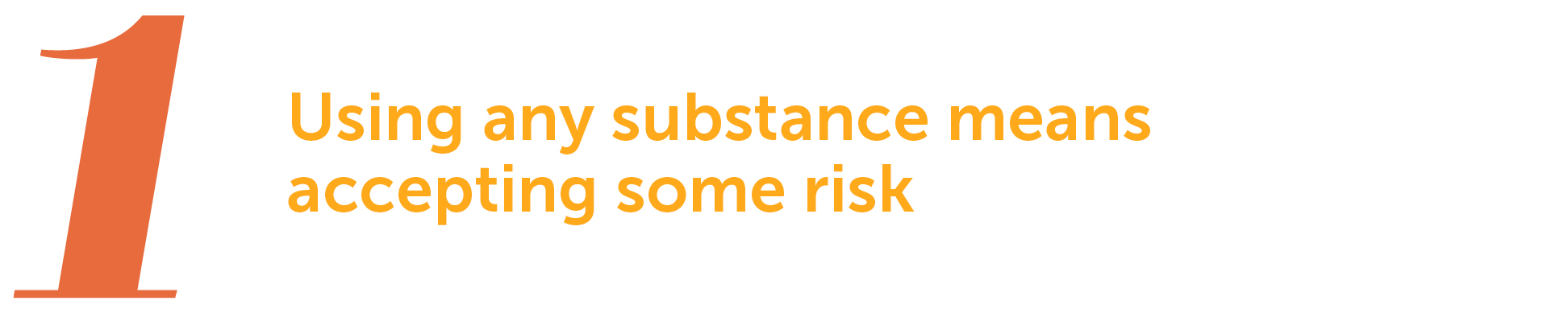 1. Using any substance means accepting some risk