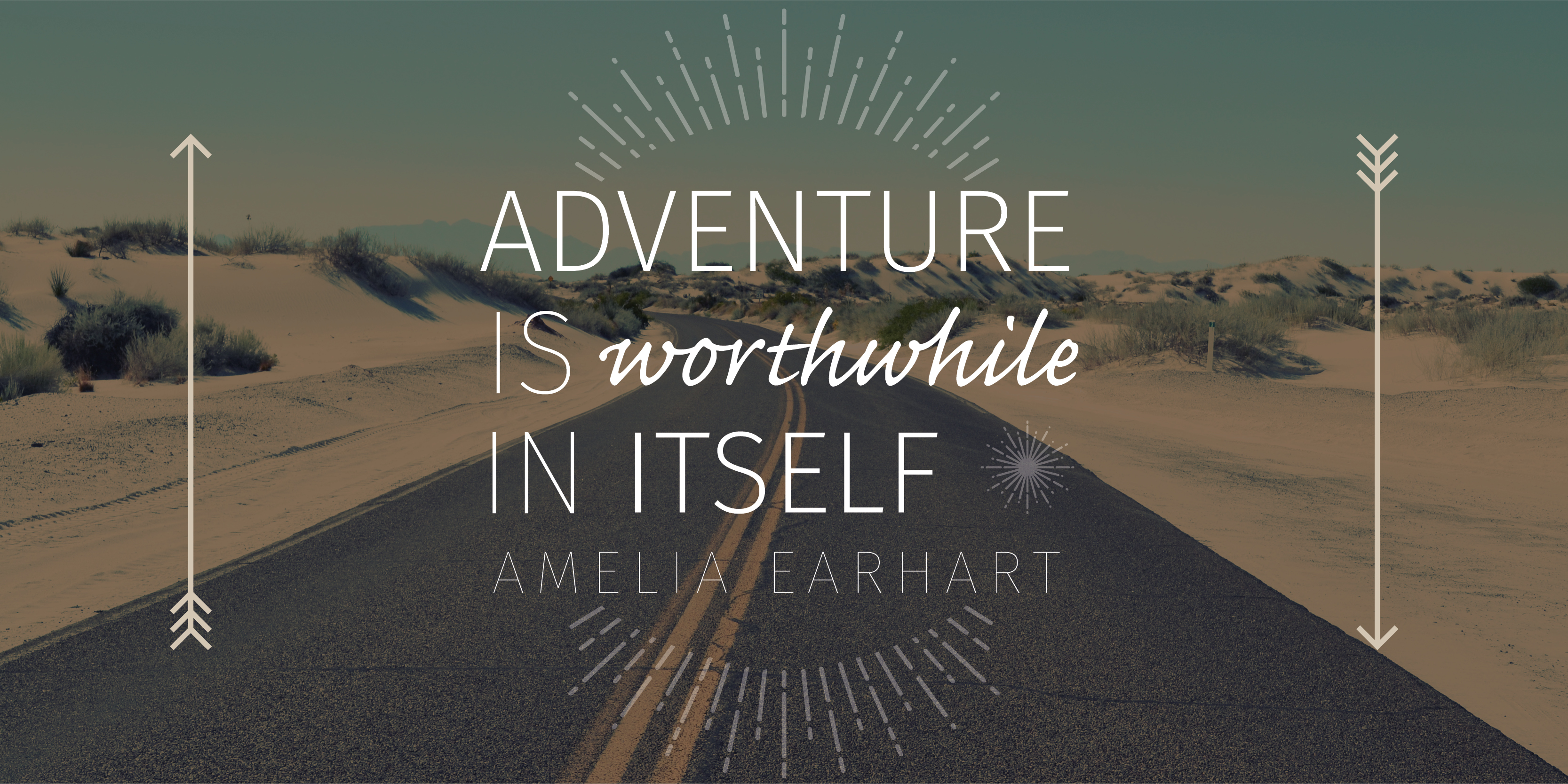 """Adventure is worthwhile in itself"" - Amelia Earhart"