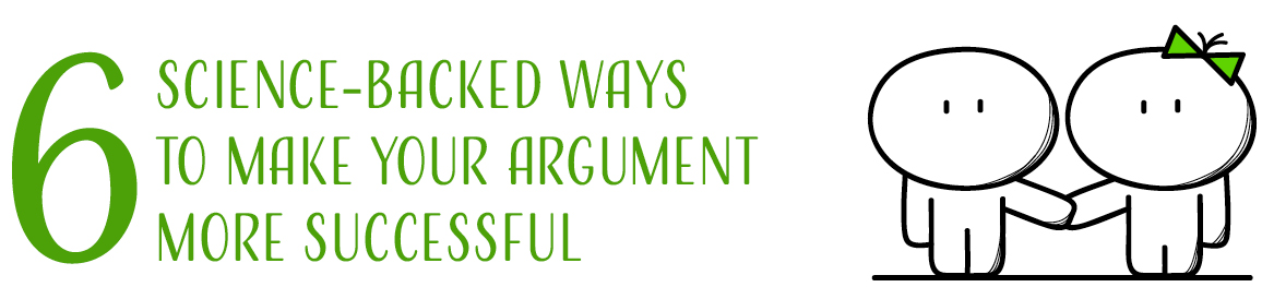 6 science-baked ways to make your argument more successful