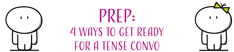 Prep: 4 ways to get ready for a tense convo