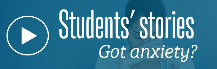 Student stories: Got anxiety?
