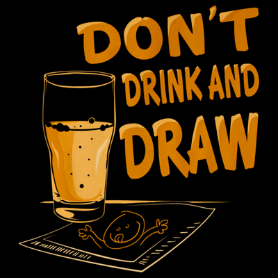 Don't Drink And Draw - Artist Humor Illustrator Gift Funny T-shirt