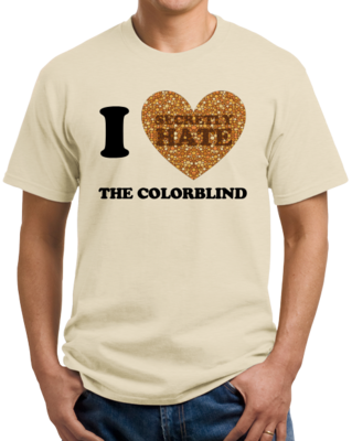 I <3 (SECRETLY HATE) THE COLORBLIND T-shirt