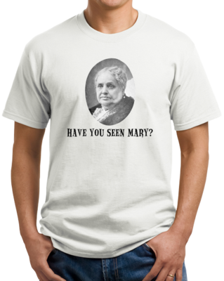 Have you seen Mary? T-shirt