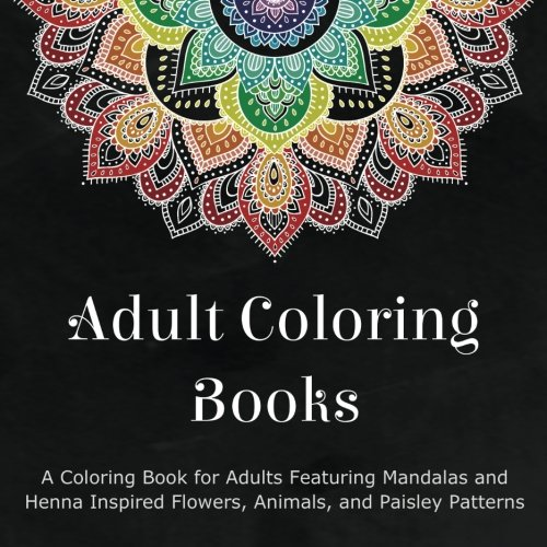 Get Adult Coloring Books A Book For Adults Featuring Mandalas And Henna Inspired Flowers Animals Paisley Patterns
