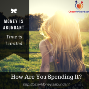 Money Is Abundant. Time is Limited. how are you spending it?