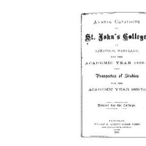 Annual Catalogue of St. John's College, at Annapolis, Maryland, for the Academic Year 1868-9; and Prospectus of Studies for the Academic Year 1869-70.