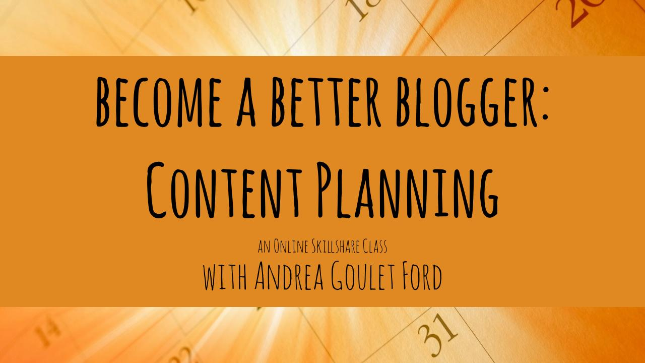 Become a better blogger:content planning free course