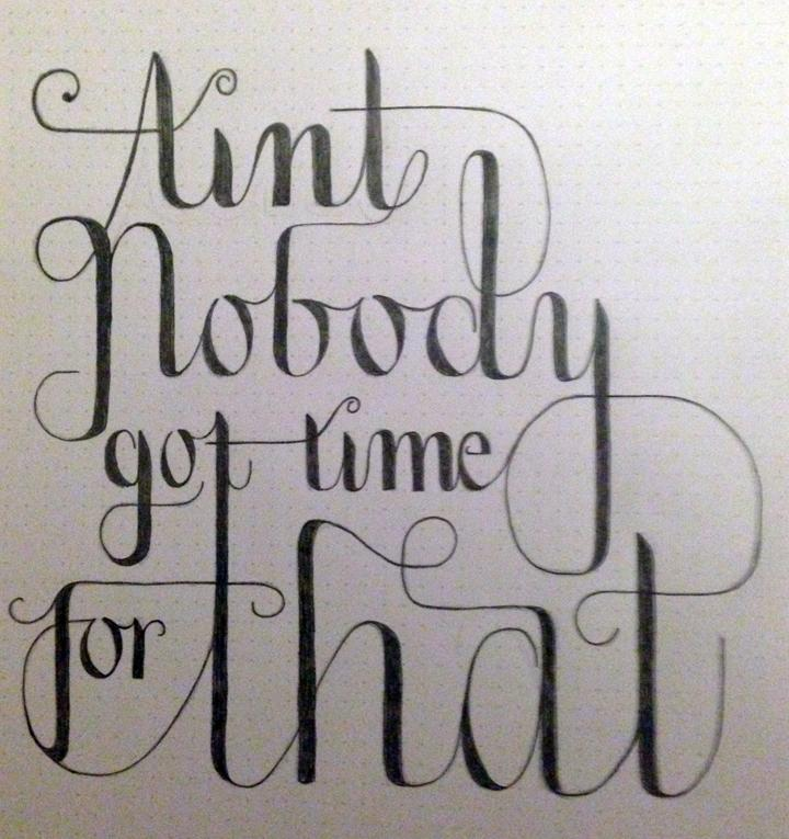 Ain't Nobody Got Time For That. - image 2 - student project