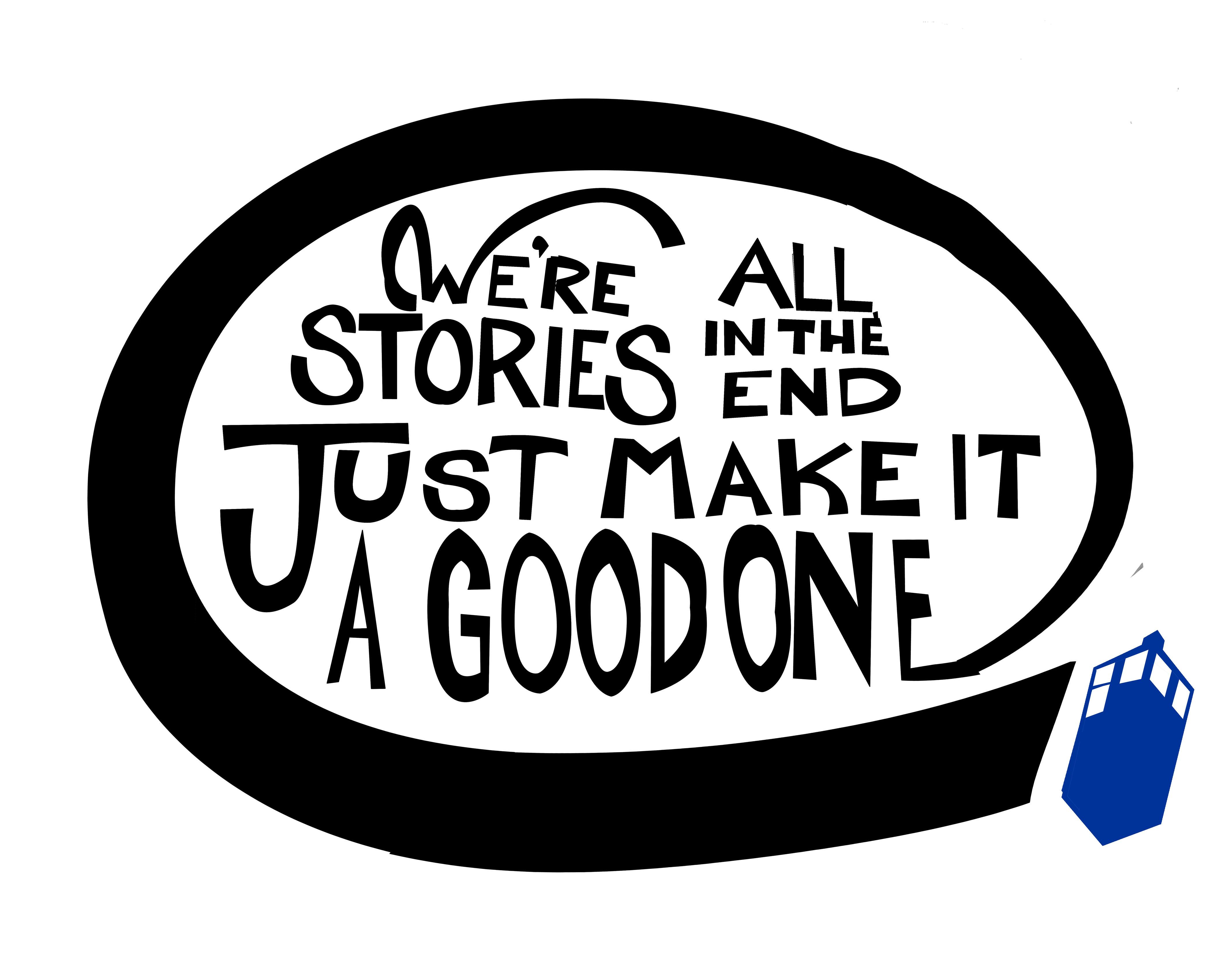 We're all stories in the end. Make it a good one eh? - image 7 - student project