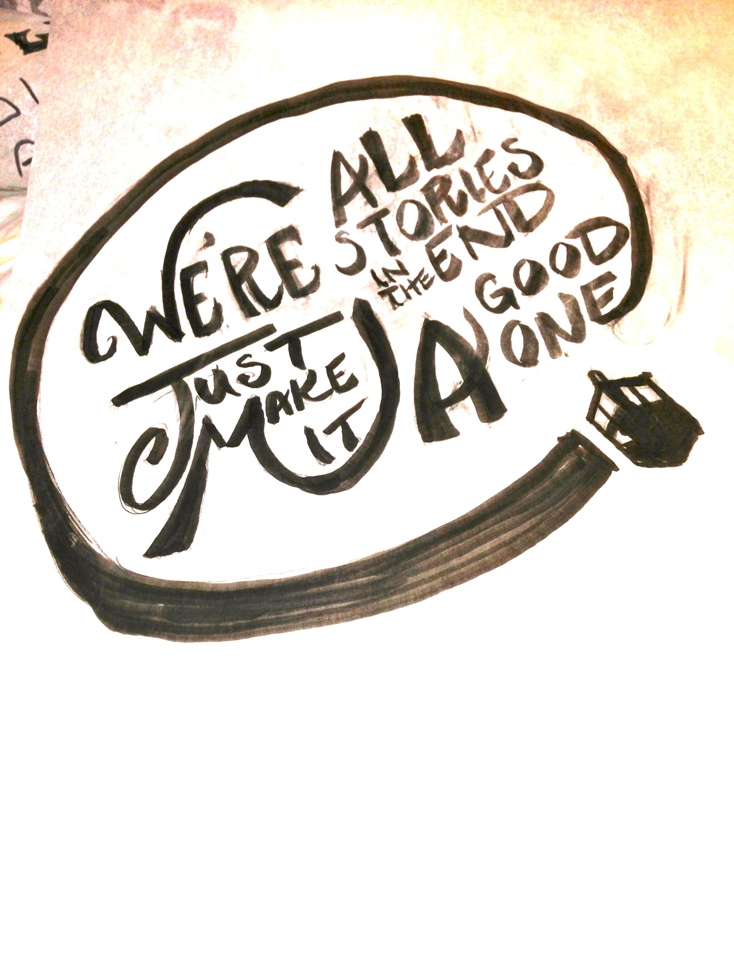 We're all stories in the end. Make it a good one eh? - image 4 - student project
