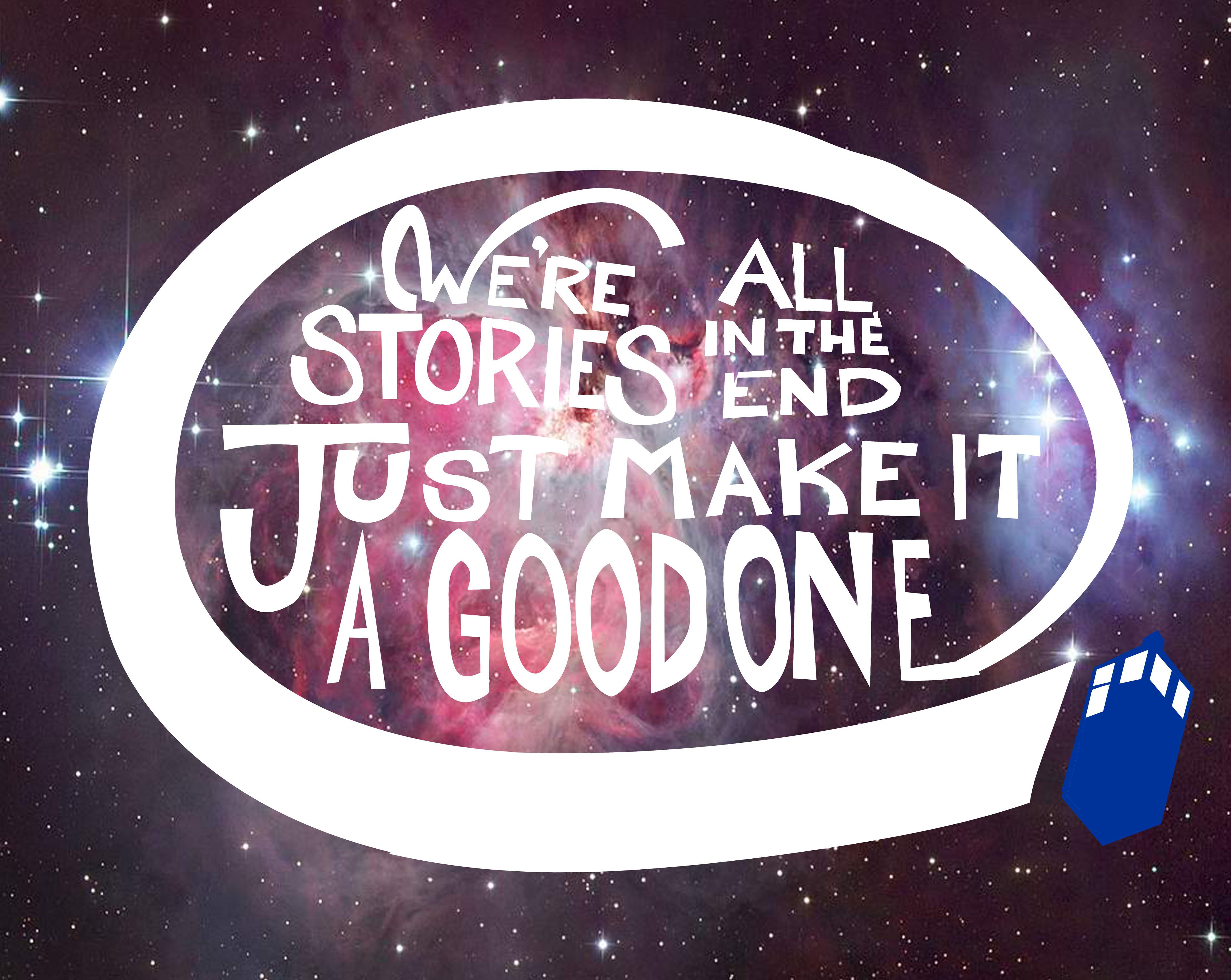 We're all stories in the end. Make it a good one eh? - image 9 - student project
