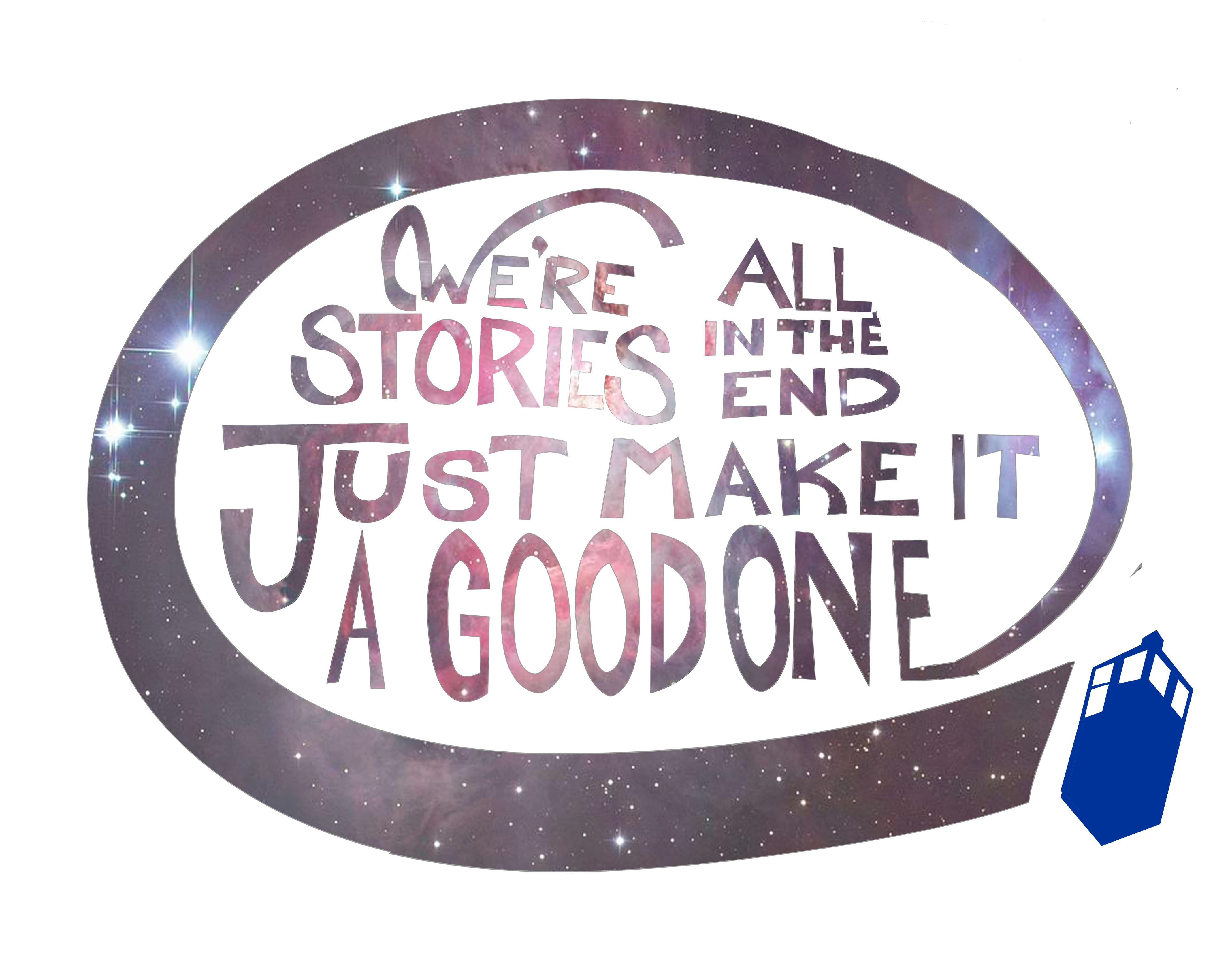 We're all stories in the end. Make it a good one eh? - image 8 - student project
