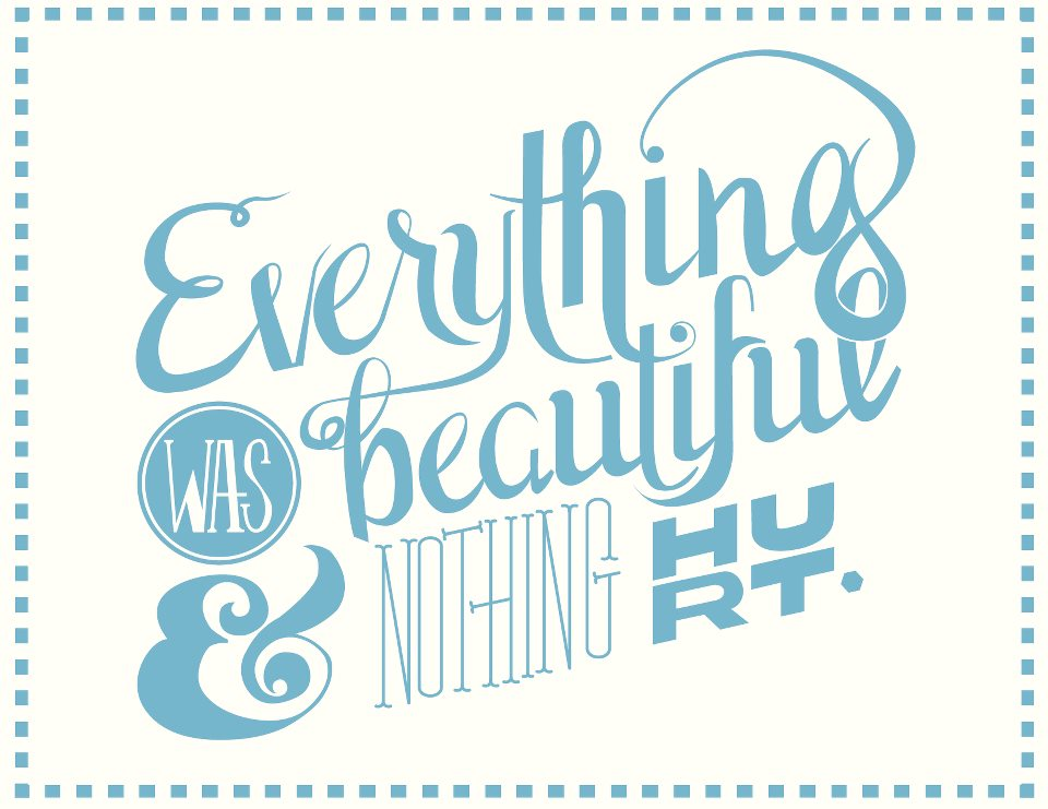 Everything was beautiful & nothing hurt. - image 1 - student project