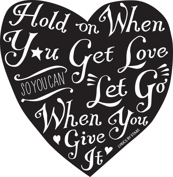 Hold On When You Get Love So You Can Let Go When You Give It - image 1 - student project