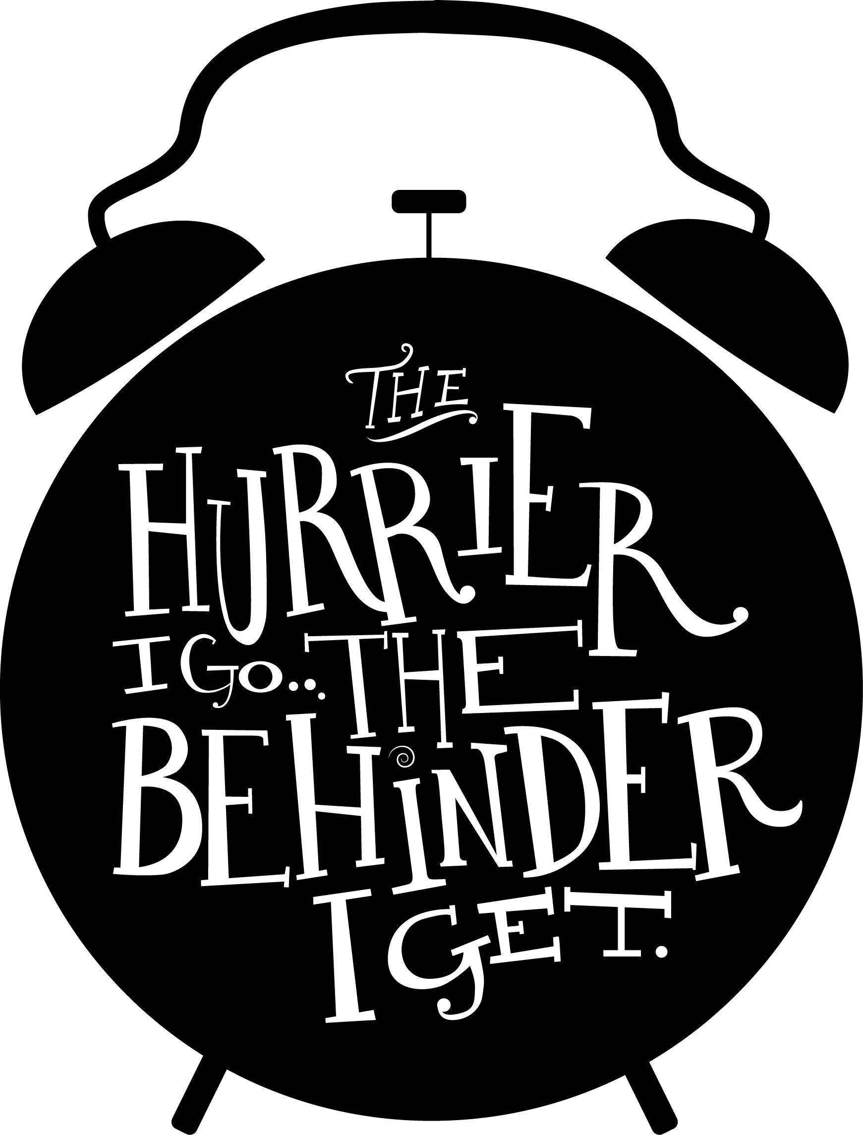 The hurrier I go... - image 1 - student project