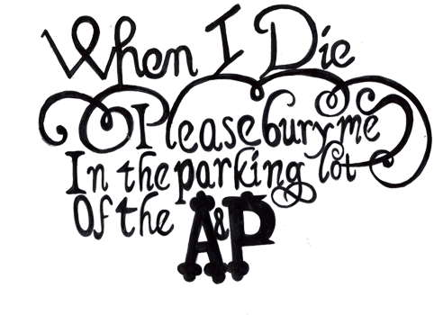 bury me in the parking lot of the A&P - image 3 - student project