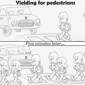 "Frame 1: ""Yielding for pedestrians"" A driver in a car happily waits as another students walks across a crosswalk in front of him. Frame 2: ""Five minutes later..."" That same driver is still waiting as seemingly dozens of students now cross the crosswalk, and has fallen asleep."