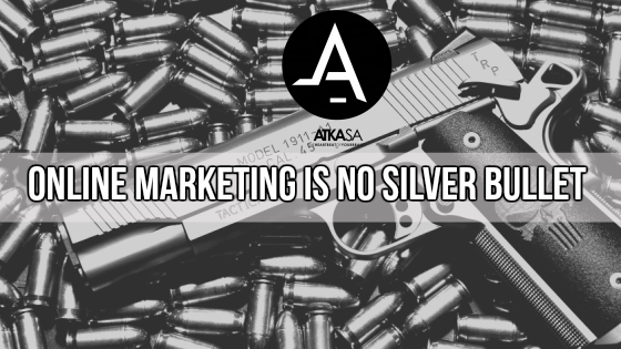 online marketing is no silver bullet