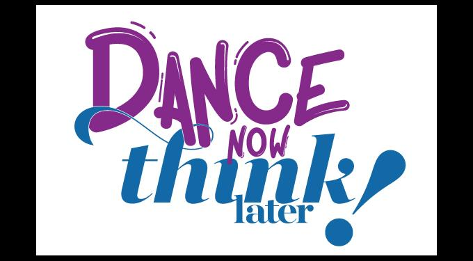 Dance Now Think Later