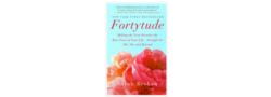 Fortytude: Making the next decade the best years of your life