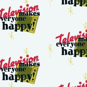 Televison Makes Everyone Happy!