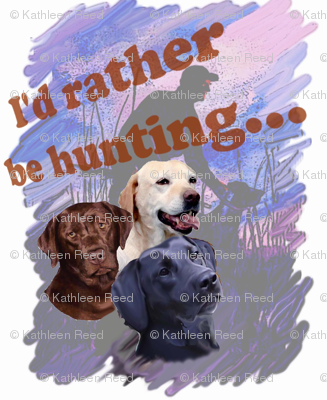 I'd rather be hunting Labrador retrievers
