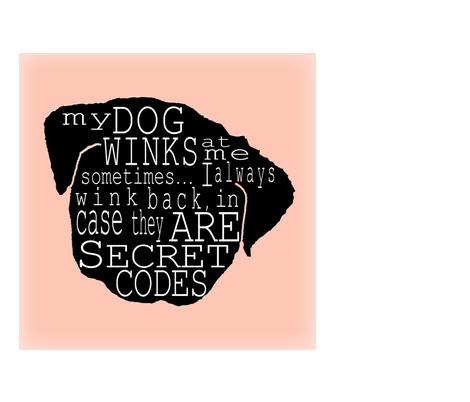 My dog winks at me typography art