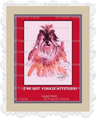 YORKIE ATTITUDE  by  Kaylah Marie