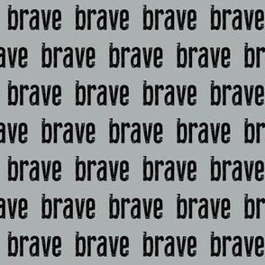 brave // grey
