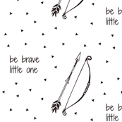 Be Brave Little One // Bow and Arrow