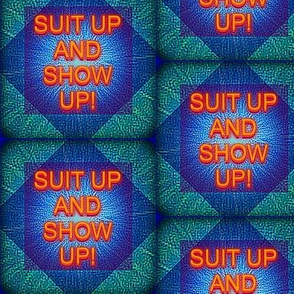 Suit Up and Show Up!