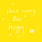 Dont worry bee happy yellow white