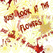 Just Look At the Flowers