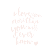 I love you more than you will ever know (crib sheet layout) // soft pink