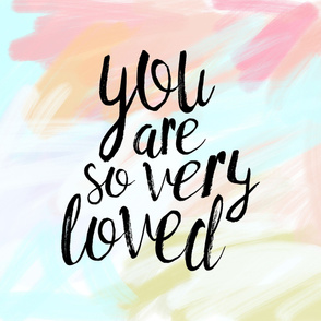 You are so very loved (1 yard) // pastels