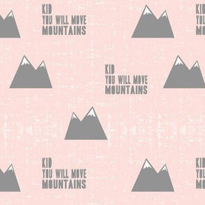 kid you will move mountains || pink