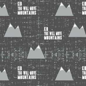 kid you will move mountains || grey