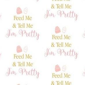 Feed me and tell me im pretty