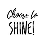 Choose to SHINE!