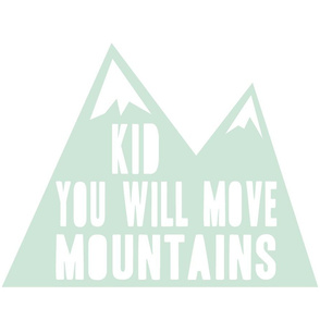 Kid you will move mountains pillow - mint