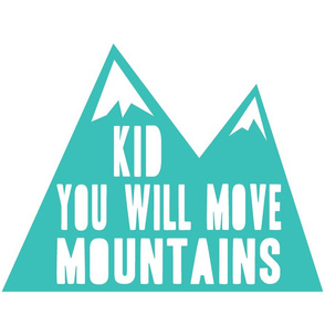 Kid you will move mountains pillow - capri