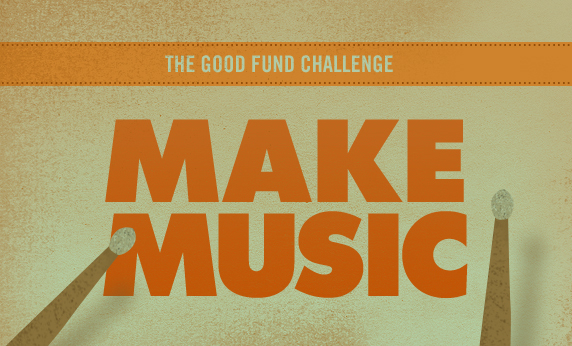 The GOOD Fund Challenge: Make Music