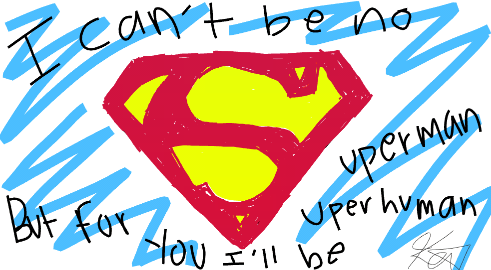I CAN'T BE NO SUPERMAN, BUT FOR U I'LL BE SUPERHUMAN
