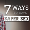 7 Different Ways to Have Safer Sex