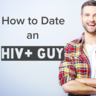 How to Date an HIV-Positive Guy