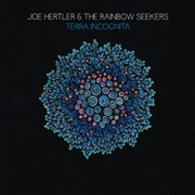 Joe Hertler & The Rainbow Seekers : Terra Incognita