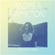 Andrea Hamilton : Hope and Struggle