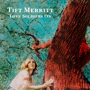 Tift Merritt : Love Soldiers On