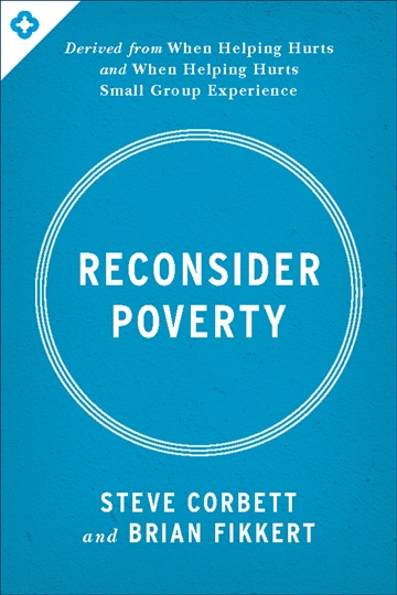 Reconsider Poverty by Steve Corbett and Brian Fikkert